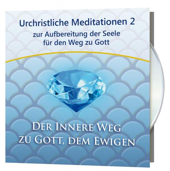 Urchristliche Meditationen 2 - Der Innere Weg zu Gott, dem Ewigen