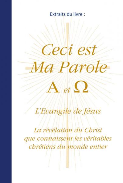 Extraits du livre : Ceci est Ma Parole Alpha et Oméga. L'Evangile de Jésus. (brochure gratuite)