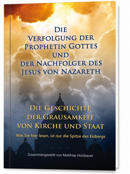 Die Verfolgung der Prophetin Gottes und der Nachfolger des Jesus von Nazareth