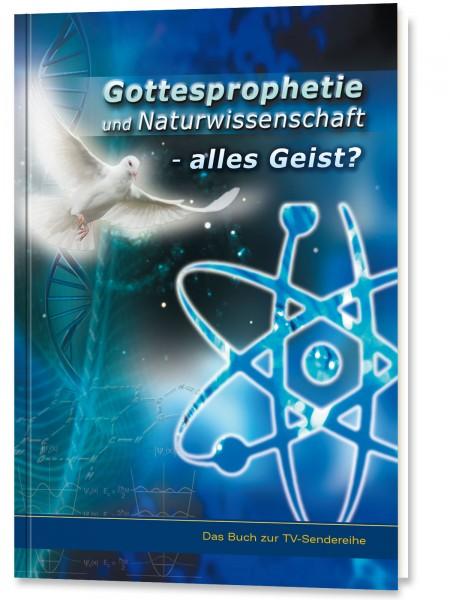 Gottesprophetie und Naturwissenschaft. Alles Geist?