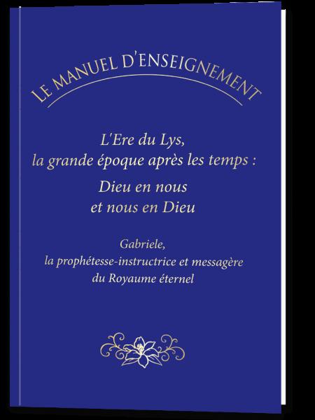 LE MANUEL D'ENSEIGNEMENT: L'Ere du Lys, la grande époque après les temps : Dieu en nous et nous en D