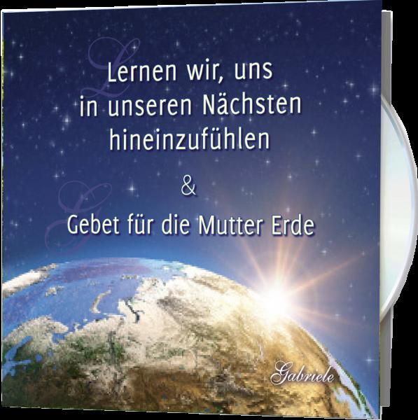 Lernen wir, uns in unseren Nächsten hineinzufühlen & Gebet für die Mutter Erde