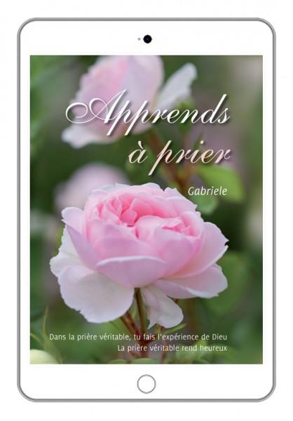 eBook - Apprends à prier. Dans la prière véritable, tu fais l'expérience de Dieu-Copy