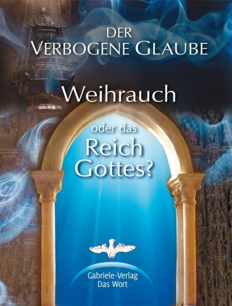 eBook - Der verbogene Glaube - Weihrauch oder das Reich Gottes?