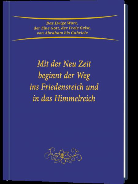 Mit der Neu Zeit beginnt der Weg ins Friedensreich und in das Himmelreich