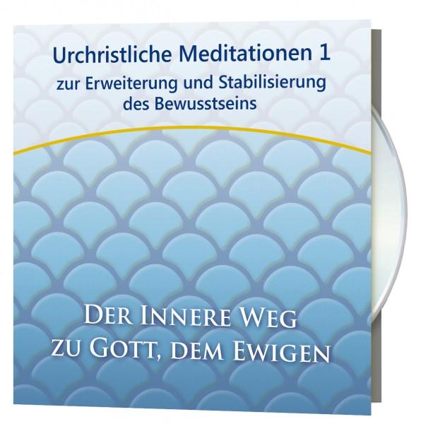 Urchristliche Meditationen 1 - Der Innere Weg zu Gott, dem Ewigen