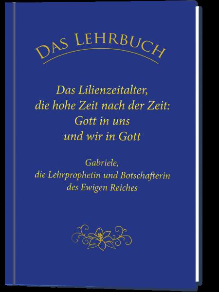 DAS LEHRBUCH: Das Lilienzeitalter, die hohe Zeit nach der Zeit: Gott in uns und wir in Gott