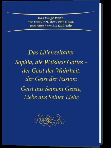 Das Lilienzeitalter Sophia, die Weisheit Gottes - der Geist der Fusion: