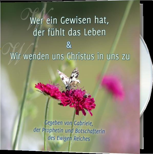 Wer ein Gewissen hat, der fühlt das Leben & Wir wenden uns Christus in uns zu